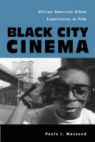 Black City Cinema: African American Urban Experiences in Film - Culture & the Moving Image (Hardback)