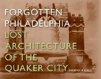 Forgotten Philadelphia: Lost Architecture of the Quaker City (Hardback)