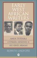 Early West African Writers: Amos Tutuola, Cyprian Ekwensi & Ayi Kwei Armah (Paperback)