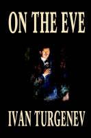 On the Eve by Ivan Turgenev, Fiction, Classics, Literary, Romance (Paperback)