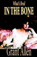 What's Bred in the Bone by Grant Allen, Fiction (Paperback)