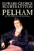 Pelham; Or, The Adventures of a Gentleman by Edward George Lytton Bulwer-Lytton, Fiction, Classics (Paperback)
