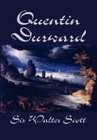 Quentin Durward by Sir Walter Scott, Fiction, Historical, Literary (Hardback)
