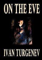 On the Eve by Ivan Turgenev, Fiction, Classics, Literary, Romance (Hardback)