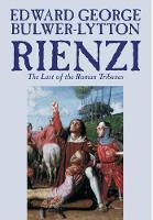 Rienzi, the Last of the Roman Tribunes (Hardback)