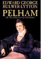 Pelham; Or, The Adventures of a Gentleman by Edward George Lytton Bulwer-Lytton, Fiction, Classics (Hardback)