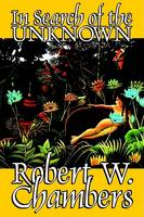 In Search of the Unknown by Robert W. Chambers, Fiction, Body, Mind & Spirit, Unexplained Phenomena, Supernatural, Mysticism (Hardback)