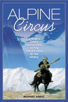 Alpine Circus: A Skier's Exotic Adventures at the Snowy Edge of the World (Paperback)