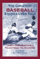 Greatest Baseball Stories Ever Told: Thirty Unforgettable Tales From The Diamond - Greatest (Paperback)