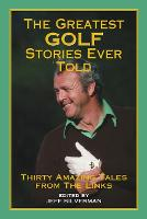 Greatest Golf Stories Ever Told: Thirty Amazing Tales From The Links - Greatest (Paperback)