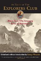 As Told at The Explorers Club: More Than Fifty Gripping Tales Of Adventure - Explorers Club Classic (Paperback)