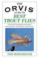 The Orvis Guide to Best Trout Flies: Orvis-endorsed Guides Pick Their Favorite Flies, and Tell How to Fish Them (Hardback)