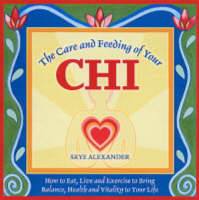 Care and Feeding of Your Chi: Feng Shui for the Body (Paperback)