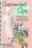 Supermarket Spa: Hundreds of Easy Ways to Pamper Yourself with Brand-name Products from Around the House (Paperback)