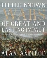 Little-Known Wars of Great and Lasting Impact: The Turning Points in Our History We Should Know More About (Paperback)
