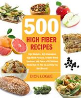 500 High Fiber Recipes: Fight Diabetes, High Cholesterol, High Blood Pressure, and Irritable Bowel Syndrome with Delicious Meals That Fill You Up and Help You Shed Pounds! (Paperback)
