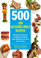 500 Low Glycemic Index Recipes: Fight Diabetes and Heart Disease, Lose Weight and Have Optimum Energy with Recipes That Let You Eat the Foods You Enjoy (Paperback)