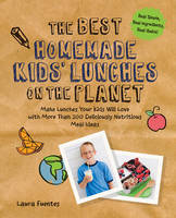 The Best Homemade Kids' Lunches on the Planet: More Than 200 Deliciously Nutritious Meal Ideas for Kids' Lunches (Paperback)