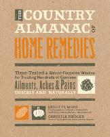 The Country Almanac of Home Remedies: Time-Tested & Almost Forgotten Wisdom for Treating Hundreds of Common Ailments, Aches & Pains Quickly and Naturally (Paperback)