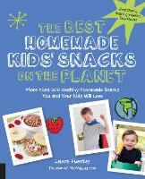 The Best Homemade Kids' Snacks on the Planet: More than 200 Healthy Homemade Snacks You and Your Kids Will Love - Best on the Planet (Paperback)