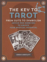Key to Tarot: From Suits to Symbolism: Advice and Exercise to Unlock Your Mystical Potential (Hardback)