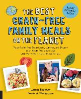 The Best Grain-Free Family Meals on the Planet: Make Grain-Free Breakfasts, Lunches, and Dinners Your Whole Family Will Love with More Than 170 Delicious Recipes - Best on the Planet (Paperback)
