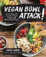 Vegan Bowl Attack!: More than 100 One-Dish Meals Packed with Plant-Based Power (Hardback)