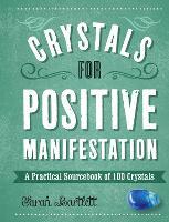 Crystals for Positive Manifestation: A Practical Sourcebook of 100 Crystals - 100 Crystals (Hardback)