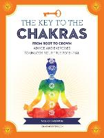 The Key to the Chakras: From Root to Crown: Advice and Exercises to Unlock Your True Potential - Keys To (Hardback)