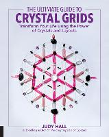 The Ultimate Guide to Crystal Grids: Transform Your Life Using the Power of Crystals and Layouts - The Ultimate Guide to... 3 (Paperback)