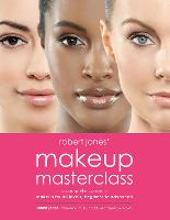 Robert Jones' Makeup Masterclass: A Complete Course in Makeup for All Levels, Beginner to Advanced (Paperback)
