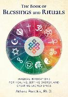 The Book of Blessings and Rituals: Magical Invocations for Healing, Setting Energy, and Creating Sacred Space (Hardback)