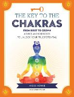 The Key to the Chakras: From Root to Crown: Advice and Exercises to Unlock Your True Potential - Keys To (Paperback)