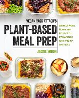 Vegan Yack Attack's Plant-Based Meal Prep: Weekly Meal Plans and Recipes to Streamline Your Vegan Lifestyle (Hardback)