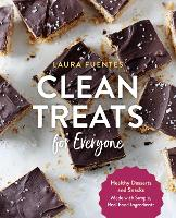 Clean Treats for Everyone: Healthy Desserts and Snacks Made with Simple, Real Food Ingredients (Paperback)