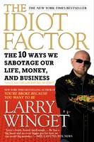 The Idiot Factor: The 10 Ways We Sabotage Our Life, Money, And Business (Paperback)