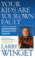 Your Kids Are Your Own Fault: A Guide For Creating Responsible, Productive Adults (Hardback)