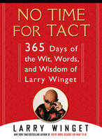 No Time For Tact: 365 Days of the Wit, Words, and Wisdom of Larry Winget (Hardback)
