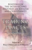 Trading Places Sourcebook: Readings in The Intersecting Histories of Judaism and Christianity (Paperback)