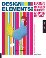 Design Elements, Using Images to Create Graphic Impact: A Graphic Style Manual for Effective Image Solutions in Graphic Design (Paperback)