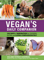 Vegan'S Daily Companion: 365 Days of Inspiration for Cooking, Eating, and Living Compassionately (Paperback)