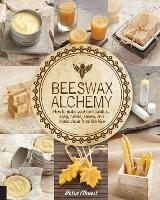 Beeswax Alchemy: How to Make Your Own Soap, Candles, Balms, Creams, and Salves from the Hive (Paperback)