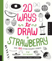 20 Ways to Draw a Strawberry and 44 Other Elegant Edibles: A Sketchbook for Artists, Designers, and Doodlers (Paperback)