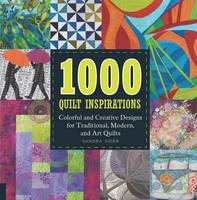 1000 Quilt Inspirations: Colorful and Creative Designs for Traditional, Modern, and Art Quilts (Paperback)