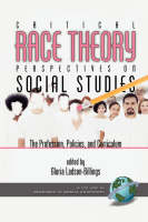 Critical Race Theory Perspectives on the Social Studies: the Profession, Policies, and Curriculum - Research in Social Education (Paperback)