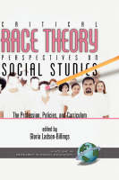 Critical Race Theory Perspectives on the Social Studies: the Profession, Policies, and Curriculum - Research in Social Education (Hardback)
