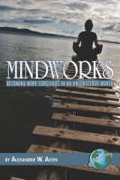 Mindworks: Becoming More Conscious in an Unconscious World (Paperback)