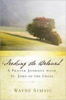 Seeking the Beloved: A Prayer Journey with St John of the Cross (Paperback)