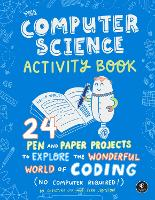 The Computer Science Activity Book: 24 Pen-and-Paper Projects to Explore the Wonderful World of Coding (No Computer Required!) (Paperback)