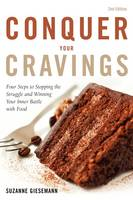 Conquer Your Cravings: Four Steps to Stopping the Struggle and Winning Your Inner Battle with Food (Paperback)